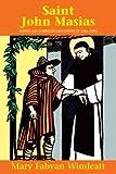 Saint John Masias: Marvelous Dominican Gatekeeper of Lima, Peru (0895554283) by Windeatt, Mary Fabyan