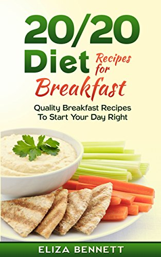 20/20 Diet Recipes For Breakfast: Quality Breakfast Recipes To Start Your Day Right by Eliza Bennett