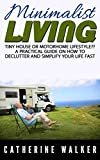 Search : Tiny House or Motorhome Lifestyle?!: A Practical Guide on How to Declutter and Simplify Your Life Fast.  Minimalist Living.(small house, how to live in a car, VAN or RV, declutter your life, simplify