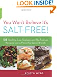 You Won't Believe It's Salt-Free: 125...