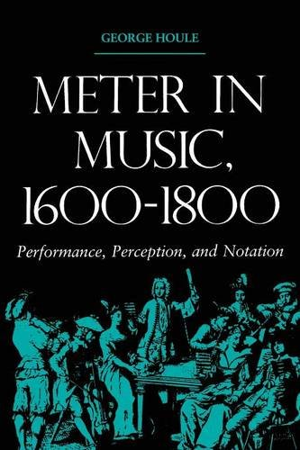 Meter in Music, 1600-1800: Performance, Perception, and Notation (Music: Scholarship & Performance)