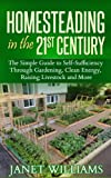 Homesteading in the 21st Century: The Simple Guide to Self-Sufficiency Through Gardening, Clean Energy, Raising Livestock and More (Homesteading Guidebooks)