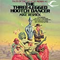 The Three-Legged Hootch Dancer: Tales of the Galactic Midway, Book 2 (       UNABRIDGED) by Mike Resnick Narrated by Kerry Woodrow