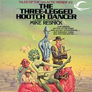 The Three-Legged Hootch Dancer: Tales of the Galactic Midway, Book 2 | [Mike Resnick]