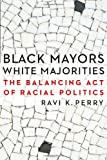 Black Mayors, White Majorities: The Balancing Act of Racial Politics (Justice and Social Inquiry)