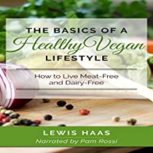The Basics of a Healthy Vegan Lifestyle: How to Live Meat-Free and Dairy-Free (       UNABRIDGED) by Lewis Haas Narrated by Pam Rossi