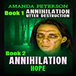 Utter Destruction & Hope: Annihilation, Books 1 & 2 | Amanda Peterson