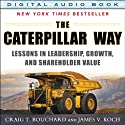 The Caterpillar Way: Lessons in Leadership, Growth, and Shareholder Value Audiobook by Craig T. Bouchard, James V. Koch Narrated by Gary MacFadden
