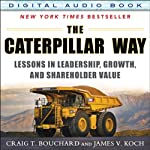 The Caterpillar Way: Lessons in Leadership, Growth, and Shareholder Value | Craig T. Bouchard,James V. Koch