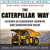 img - for The Caterpillar Way: Lessons in Leadership, Growth, and Shareholder Value book / textbook / text book