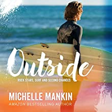 Outside: Rock Stars, Surf and Second Chances #1 (       UNABRIDGED) by Michelle Mankin Narrated by Kai Kennicott, Wen Ross
