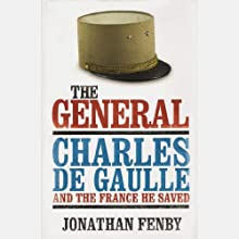 The General: Charles De Gaulle and the France He Saved (       UNABRIDGED) by Jonathan Fenby Narrated by Robin Bloodworth