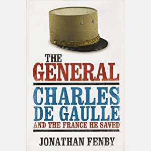 The General: Charles De Gaulle and the France He Saved | [Jonathan Fenby]