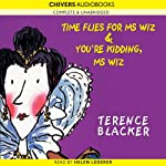 Time Flies for Ms Wiz & You're Kidding, Ms Wiz (       UNABRIDGED) by Terence Blacker Narrated by Helen Lederer