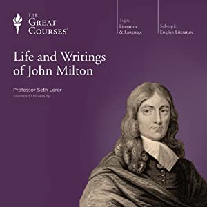 The Life and Writings of John Milton | [The Great Courses, Seth Lerer]