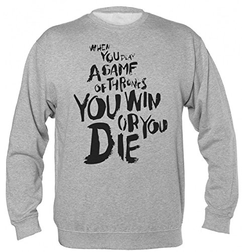 When You Play Game of Thrones You Win Or You Die Quote Unisex Sweatshirt Extra Large