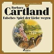 Falsches Spiel der Liebe wegen (Die zeitlose Romansammlung von Barbara Cartland 15)   Barbara Cartland