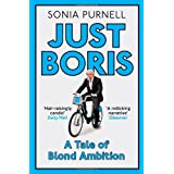 Just Boris: A Tale of Blond Ambition - A Biography of Boris Johnsonby Sonia Purnell