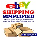eBay Shipping Simplified: How to Store, Package, and Ship the Items You Sell on eBay, Amazon, and Etsy Audiobook by Nick Vulich Narrated by Richard Rieman