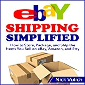 eBay Shipping Simplified: How to Store, Package, and Ship the Items You Sell on eBay, Amazon, and Etsy | [Nick Vulich]