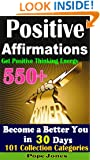 550+ Positive Affirmations: Become a Better You in 30 Days: Get Positive Thinking Energy ,101 Collection Categories  (If You Believe You Can)