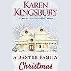 A Baxter Family Christmas Hörbuch von Karen Kingsbury Gesprochen von: Kirby Heyborne, January LaVoy