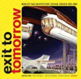 Exit to Tomorrow: History of the Future, World's Fair Architecture, Design, Fashion 1933-2005 (0789315319) by Antonelli, Paola