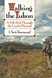 Walking the Yukon: A Solo Journey Through the Land of Beyond