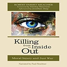 Killing from the Inside Out: Moral Injury and Just War (       UNABRIDGED) by Robert Emmet Meagher Narrated by Paul Fleschner
