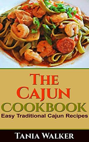 The Cajun Cookbook: Easy Traditional Cajun Recipes by Tania Walker
