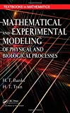 Mathematical and Experimental Modeling of Physical and Biological Processes (Textbooks in Mathematics)