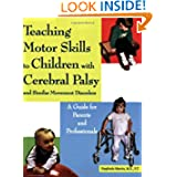 Teaching Motor Skills to Children With Cerebral Palsy And Similar Movement Disorders: A Guide for Parents And...