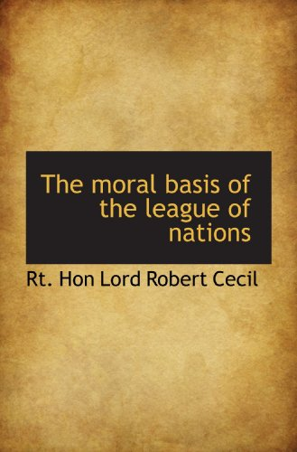 The moral basis of the league of nations