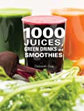 Deborah Gray 1000 Juices, Green Drinks and Smoothies
