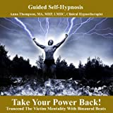 Take Your Power Back Hypnosis Transcend The Victim Mentality With Binaural Beats