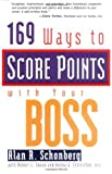 img - for By Alan R. Schonberg 169 Ways to Score Points With Your Boss (1st First Edition) [Paperback] book / textbook / text book