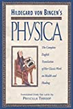 Hildegard von Bingen's Physica: The Complete English Translation of Her Classic Work on Health and Healing (0892816619) by Hildegard of Bingen