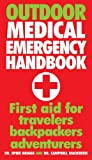 img - for Outdoor Medical Emergency Handbook: First Aid for Travelers, Backpackers, Adventurers book / textbook / text book