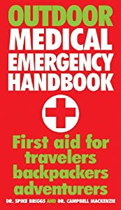 Outdoor Medical Emergency Handbook: First Aid for Travelers, Backpackers, Adventurers by Dr. Spike Briggs and Campbell Mackenzie