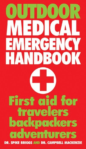 Outdoor Medical Emergency Handbook: First Aid for Travelers, Backpackers, Adventurers: Dr. Spike Briggs, Campbell Mackenzie: 9781554076017: Amazon.com: Books