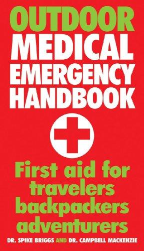 Outdoor Medical Emergency Handbook: First Aid for Travelers, Backpackers, Adventurers
