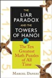 Marcel Danesi The Liar Paradox and the Towers of Hanoi: The Ten Greatest Math Puzzles of All Time (Mathematics)