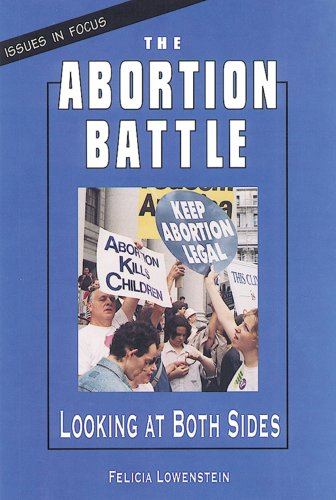 The Abortion Battle: Looking at Both Sides (Issues in Focus)