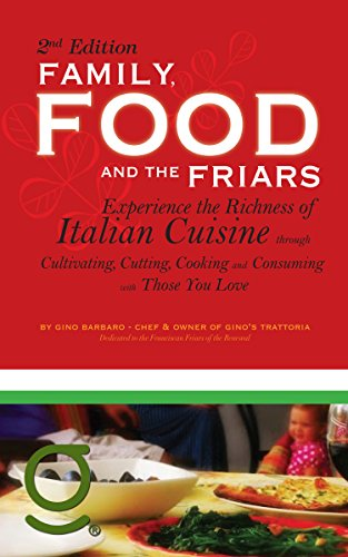 Family, Food And The Friars: Experience The Richness Of Italian Cuisine Through Cultivating, Cutting, Cooking And Consuming With Those You Love by Gino Barbaro ebook deal