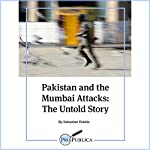 Pakistan and the Mumbai Attacks: The Untold Story | Sebastian Rotella