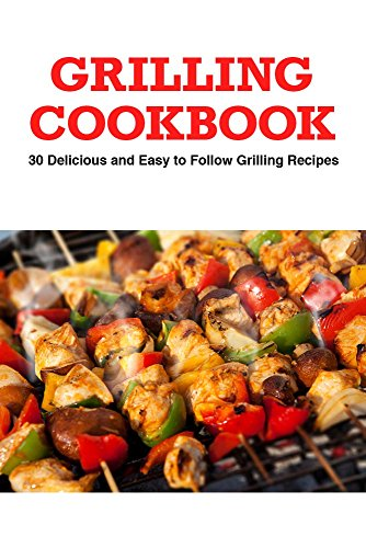 Grilling Cookbook: 30 Delicious and Easy-to-Follow Grilling Recipes by Elizabeth Barnett