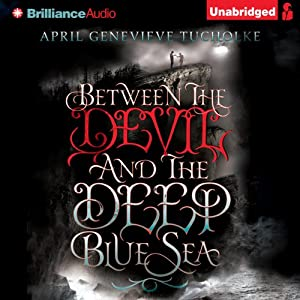 Between the Devil and the Deep Blue Sea | [April Genevieve Tucholke]