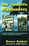 img - for Our Southern Highlanders: A Narrative of Adventure in the Southern Appalachians and a Study of Life Among the Mountaineers book / textbook / text book
