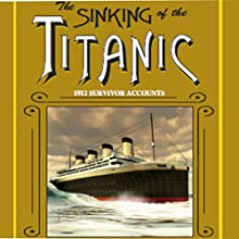 The Sinking of the Titanic: Annotated 1912 Survivor Accounts (       UNABRIDGED) by Bruce M. Caplan, Logan Marshall Narrated by Eric Medler