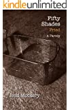 Fifty Shades Fried: Book Three of the Fifty Shades Parody